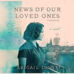 News of Our Loved Ones: A Novel Audiobook, by Abigail DeWitt