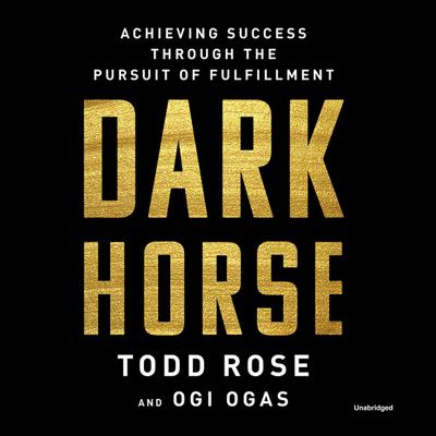 Dark Horse: Achieving Success Through the Pursuit of Fulfillment Audiobook, by Todd Rose