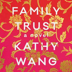 Family Trust: A Novel Audiobook, by Kathy Wang