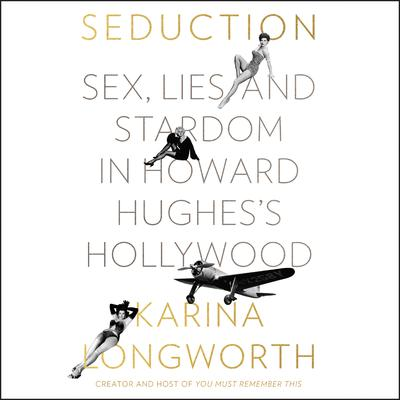 Seduction: Sex, Lies, and Stardom in Howard Hughess Hollywood Audiobook, by Karina Longworth