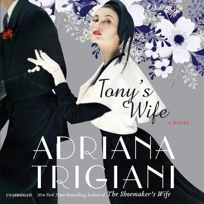 Tonys Wife: A Novel Audiobook, by Adriana Trigiani