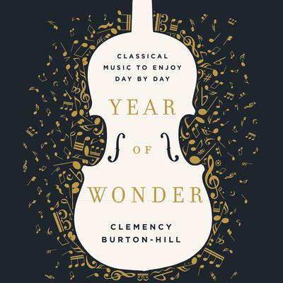 Year of Wonder: Classical Music to Enjoy Day by Day Audiobook, by Clemency Burton-Hill