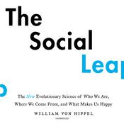 The Social Leap: The New Evolutionary Science of Who We Are, Where We Come From, and What Makes Us Happy Audiobook, by Bill von Hippel