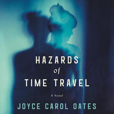 Hazards of Time Travel: A Novel Audiobook, by Joyce Carol Oates