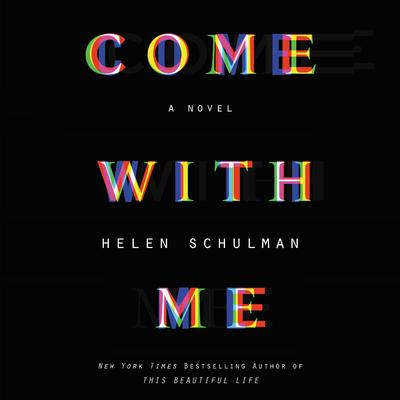 Come with Me: A Novel Audiobook, by Helen Schulman
