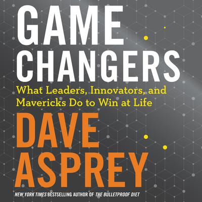Game Changers: What Leaders, Innovators, and Mavericks Do To Win At Life Audiobook, by