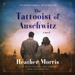The Tattooist of Auschwitz: A Novel Audiobook, by