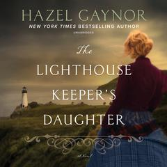 The Lighthouse Keepers Daughter: A Novel Audiobook, by Hazel Gaynor