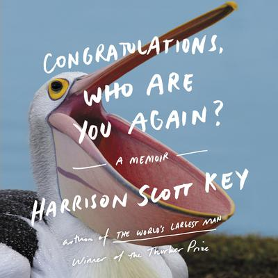 Congratulations, Who Are You Again?: A Memoir Audiobook, by Harrison Scott Key