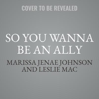 So You Wanna Be an Ally: Or How Not to Be a Racist Asshole Audiobook, by Leslie Mac
