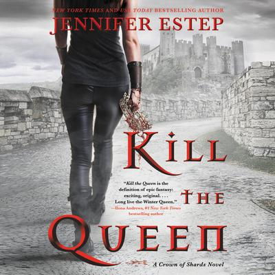 Kill the Queen: A Crown of Shards Novel Audiobook, by Jennifer Estep