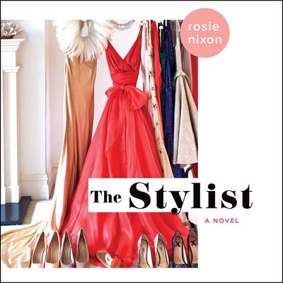 The Stylist: A Novel Audiobook, by Rosie Nixon