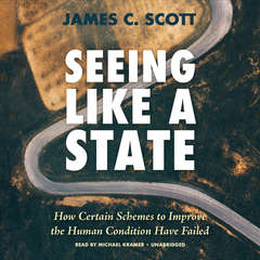 Seeing like a State: How Certain Schemes to Improve the Human Condition Have Failed Audiobook, by James C. Scott