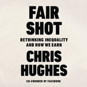 Fair Shot: Rethinking Inequality and How We Earn Audiobook, by Chris Hughes