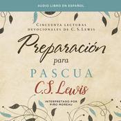 Preparación para Pascua: Cincuenta lecturas devocionales de  C. S. Lewis Audiobook, by C. S. Lewis