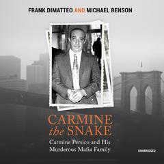 Carmine the Snake: Carmine Persico and His Murderous Mafia Family Audiobook, by Frank DiMatteo, Michael Benson