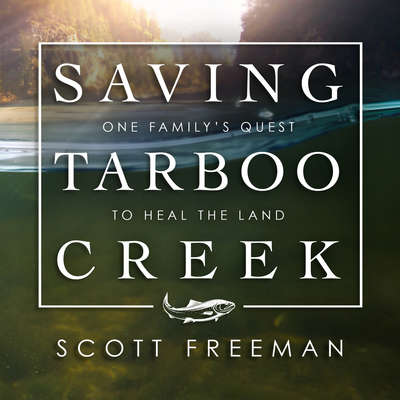 Saving Tarboo Creek: One Family's Quest to Heal the Land Audiobook, by Scott Freeman