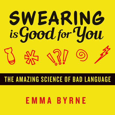 Swearing Is Good for You: The Amazing Science of Bad Language Audiobook, by Emma Byrne