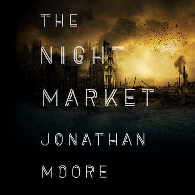 The Night Market Audiobook, by Jonathan Moore