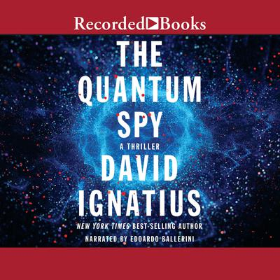 The Quantum Spy: A Thriller Audiobook, by David Ignatius
