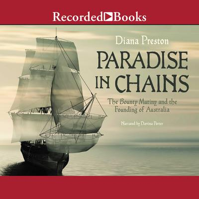 Paradise in Chains: The Bounty Mutiny and the Founding of Australia Audiobook, by Diana Preston