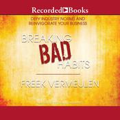 Breaking Bad Habits: Defy Industry Norms and Reinvigorate Your Business Audiobook, by Freek Vermeulen