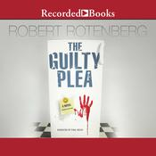 The Guilty Plea: A Novel Audiobook, by Robert Rotenberg