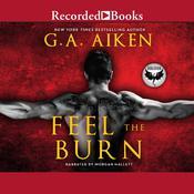 Feel the Burn Audiobook, by G. A. Aiken