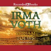 Irma Voth: A Novel Audiobook, by Miriam Toews