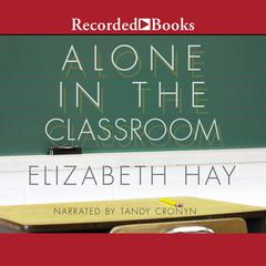 Alone in the Classroom Audiobook, by Elizabeth Hay