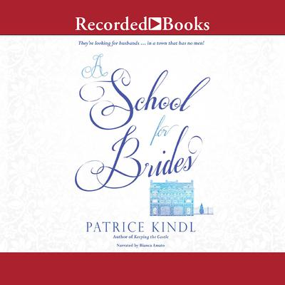 A School for Brides: A Story of Maidens, Mystery, and Matrimony Audiobook, by Patrice Kindl