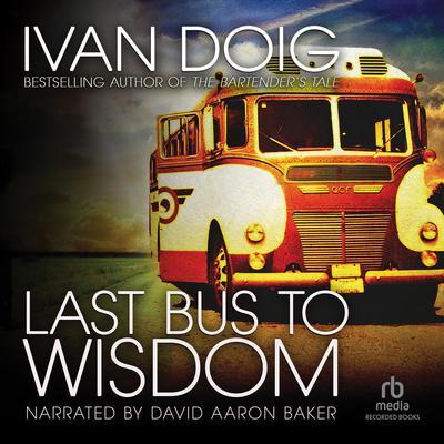 Last Bus to Wisdom: A Novel Audiobook, by Ivan Doig