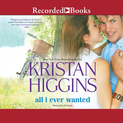 All I Ever Wanted Audiobook, by Kristan Higgins
