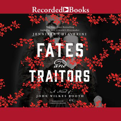 Fates and Traitors: A Novel of John Wilkes Booth Audiobook, by