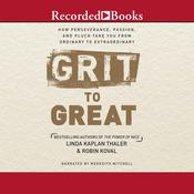 Grit to Great: How Perseverance, Passion, and Pluck Take You from Ordinary to Extraordinary Audiobook, by Linda Kaplan Thaler