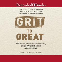 Grit to Great: How Perseverance, Passion, and Pluck Take You from Ordinary to Extraordinary Audiobook, by Linda Kaplan Thaler, Robin Koval