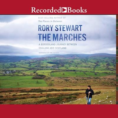 The Marches: A Borderland Journey between England and Scotland Audiobook, by Rory Stewart