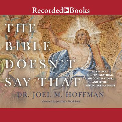 The Bible Doesnt Say That: 40 Biblical Mistranslations, Misconceptions, and Other Misunderstandings Audiobook, by Joel M. Hoffman