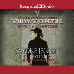 Smoke Jensen, The Beginning Audiobook, by J. A. Johnstone, William W. Johnstone