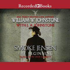 Smoke Jensen, The Beginning Audiobook, by J. A. Johnstone, William W. Johnstone
