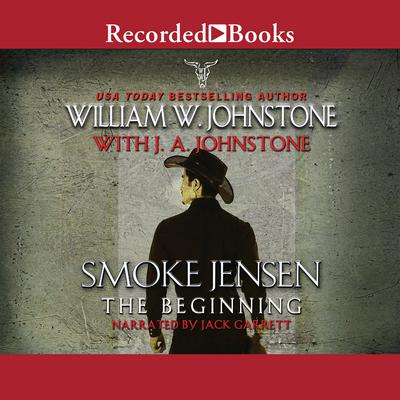 Smoke Jensen, The Beginning Audiobook, by J. A. Johnstone