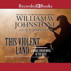 This Violent Land: A Smoke Jensen Novel of the West Audiobook, by J. A. Johnstone, William W. Johnstone