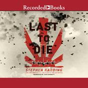 The Last to Die: A Forgotten Bomber and the Final Air Combat of World War II Audiobook, by Stephen Harding