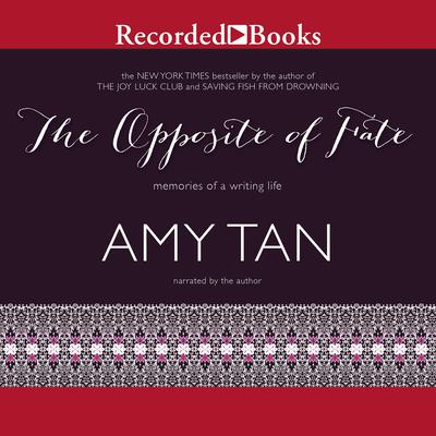 The Opposite of Fate: Memories of a Writing Life Audiobook, by Amy Tan