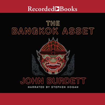The Bangkok Asset: A novel Audiobook, by John Burdett