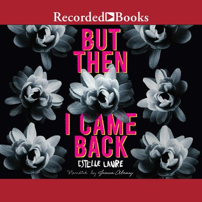 But Then I Came Back Audiobook, by Estelle Laure