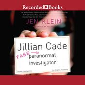Jillian Cade: (Fake) Paranormal Investigator Audiobook, by Jen Klein
