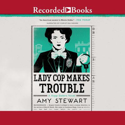 Lady Cop Makes Trouble Audiobook, by Amy Stewart