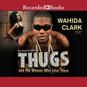Thugs and the Women Who Love Them Audiobook, by Wahida Clark