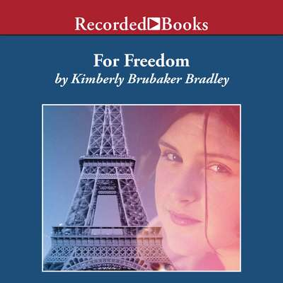 For Freedom: The Story of a French Spy Audiobook, by Kimberly Brubaker Bradley